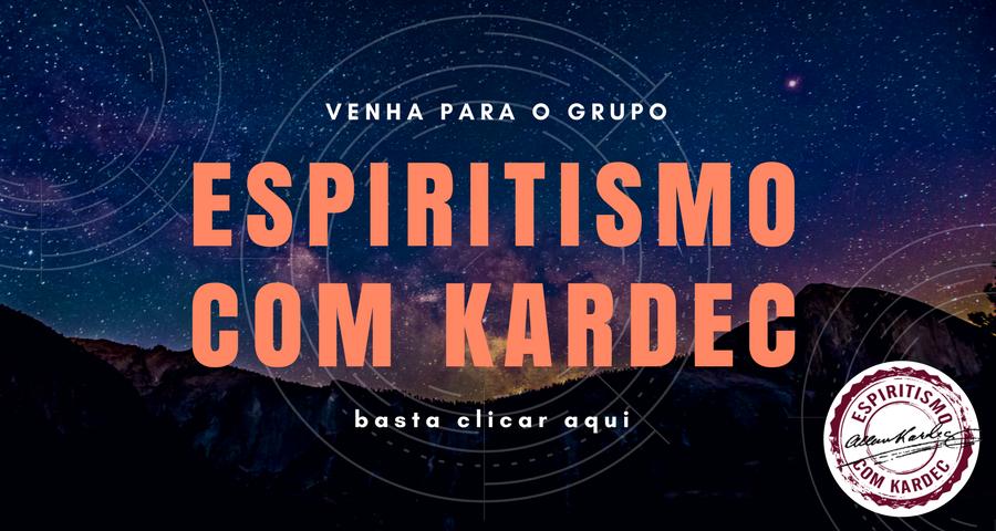 Clique aqui para ser redirecionado ao grupo Espiritismo com Kardec
